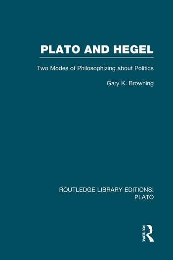 Plato and Hegel (RLE: Plato) Two Modes of Philosophizing about Politics book cover