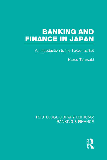 Banking and Finance in Japan (RLE Banking & Finance) An Introduction to the Tokyo Market book cover