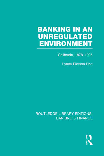 Banking in an Unregulated Environment (RLE Banking & Finance) California, 1878-1905 book cover
