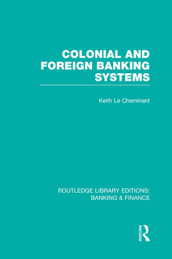Colonial and Foreign Banking Systems (RLE Banking & Finance) book cover