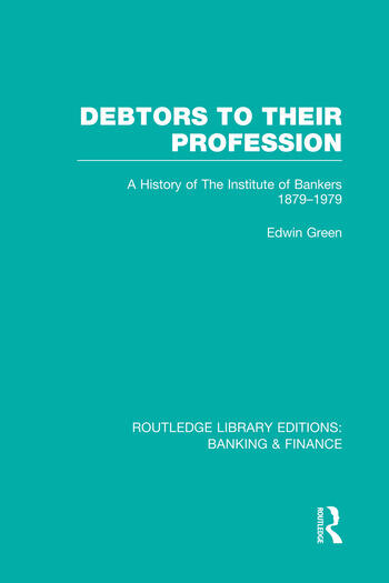 Debtors to their Profession (RLE Banking & Finance) A History of the Institute of Bankers 1879-1979 book cover