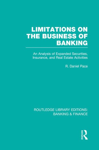 Limitations on the Business of Banking (RLE Banking & Finance) An Analysis of Expanded Securities, Insurance and Real Estate Activities book cover