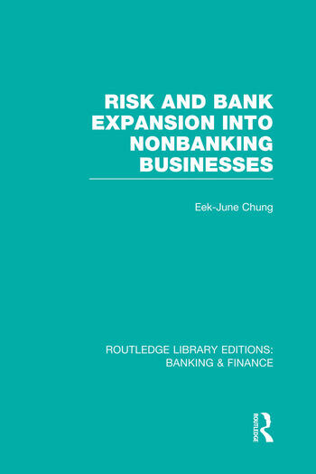 Risk and Bank Expansion into Nonbanking Businesses (RLE: Banking & Finance) book cover