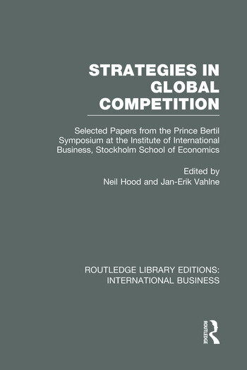 Strategies in Global Competition (RLE International Business) Selected Papers from the Prince Bertil Symposium at the Institute of International Business book cover