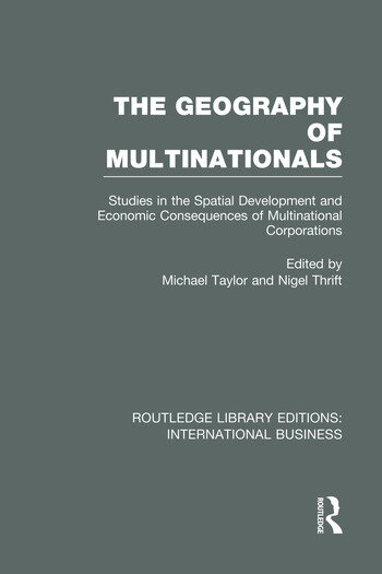 The Geography of Multinationals (RLE International Business) Studies in the Spatial Development and Economic Consequences of Multinational Corporations. book cover