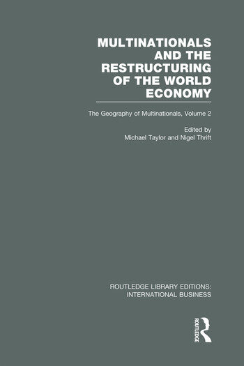 Multinationals and the Restructuring of the World Economy (RLE International Business) The Geography of the Multinationals Volume 2 book cover