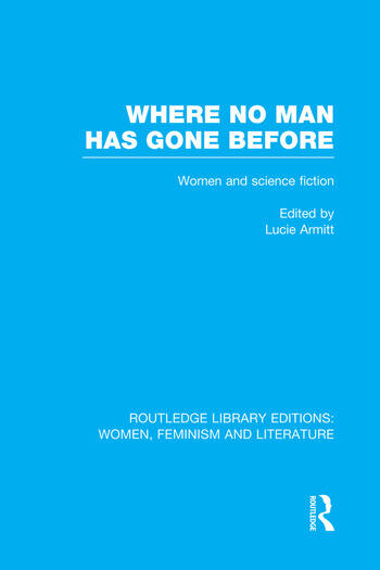 where no man has gone before essays on women and science fiction  where no man has gone before essays on women and science fiction book cover