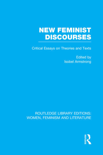 New Feminist Discourses Critical Essays on Theories and Texts book cover