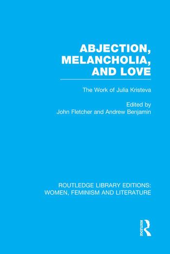 Abjection, Melancholia and Love The Work of Julia Kristeva book cover