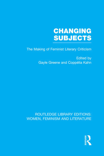 Changing Subjects The Making of Feminist Literary Criticism book cover