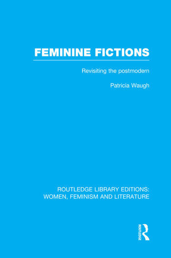 Feminine Fictions Revisiting the Postmodern book cover