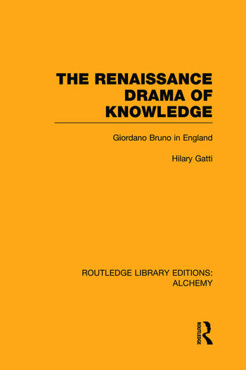 The Renaissance Drama of Knowledge Giordano Bruno in England book cover