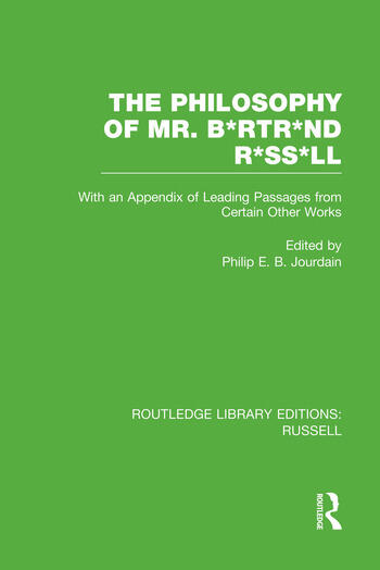 The Philosophy of Mr. B*rtr*nd R*ss*ll With an Appendix of Leading Passages from Certain Other Works. A Skit. book cover