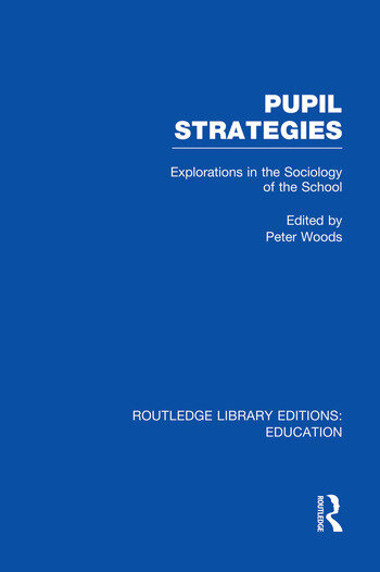 Pupil Strategies (RLE Edu L) Explorations in the Sociology of the School book cover
