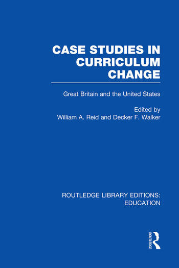 Case Studies in Curriculum Change Great Britain and the United States book cover