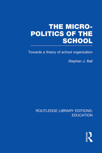 The Micro-Politics of the School Towards a Theory of School Organization book cover