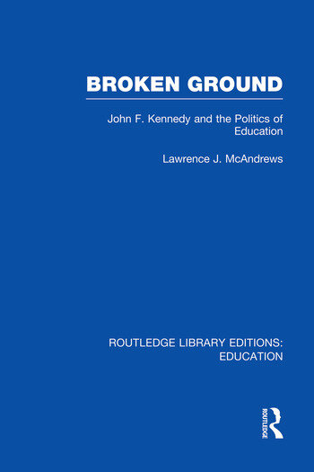 Broken Ground John F Kennedy and the Politics of Education book cover