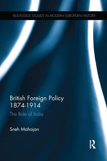 British Foreign Policy 1874-1914 The Role of India book cover