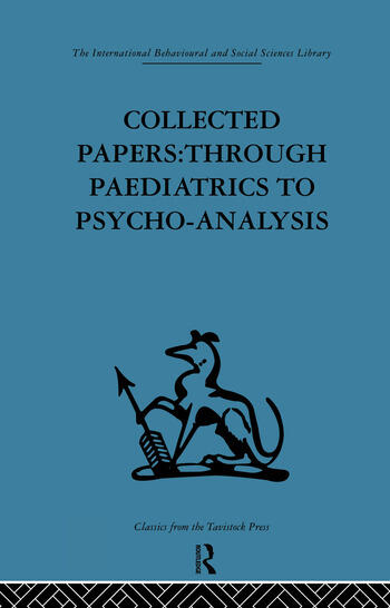 Collected Papers Through paediatrics to psychoanalysis book cover