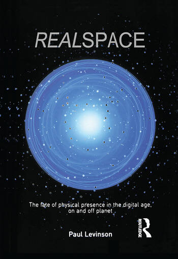 Real Space The fate of physical presence in the digital age, on and off planet book cover