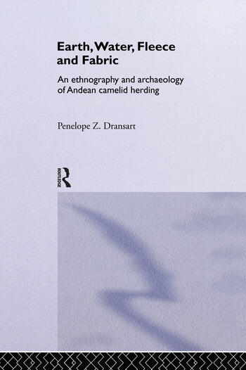 Earth, Water, Fleece and Fabric An Ethnography and Archaeology of Andean Camelid Herding book cover