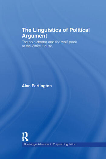 The Linguistics of Political Argument The Spin-Doctor and the Wolf-Pack at the White House book cover