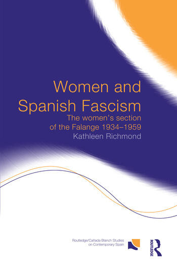 Women and Spanish Fascism The Women's Section of the Falange 1934-1959 book cover