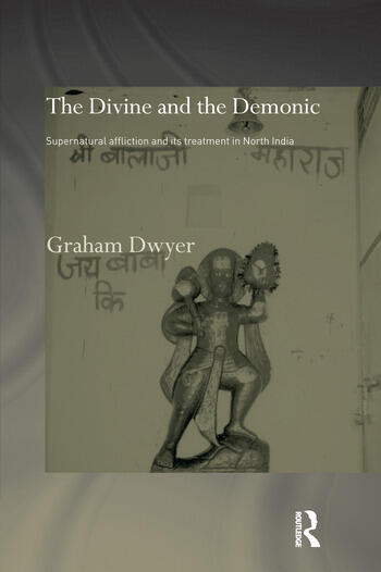 The Divine and the Demonic Supernatural Affliction and its Treatment in North India book cover