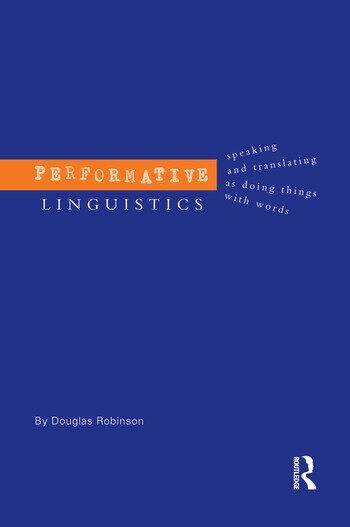 Performative Linguistics Speaking and Translating as Doing Things with Words book cover