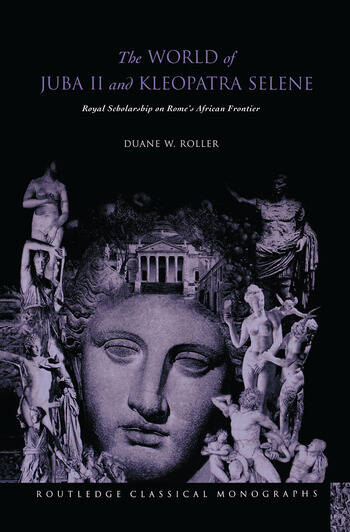The World of Juba II and Kleopatra Selene Royal Scholarship on Rome's African Frontier book cover