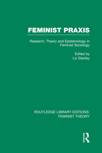 Feminist Praxis (RLE Feminist Theory) Research, Theory and Epistemology in Feminist Sociology book cover