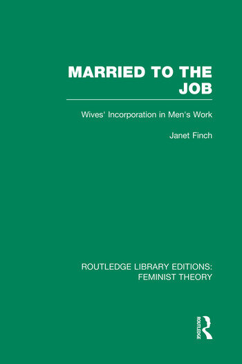Married to the Job (RLE Feminist Theory) Wives' Incorporation in Men's Work book cover