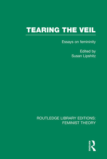 Tearing the Veil (RLE Feminist Theory) Essays on Femininity book cover