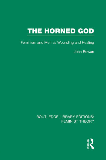 The Horned God (RLE Feminist Theory) Feminism and Men as Wounding and Healing book cover
