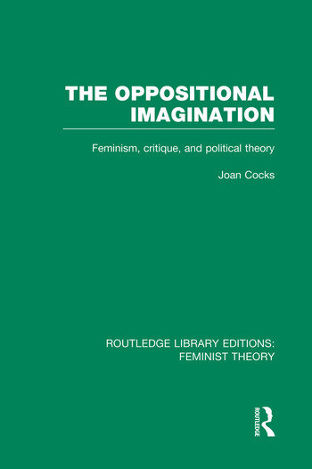 The Oppositional Imagination (RLE Feminist Theory) Feminism, Critique and Political Theory book cover