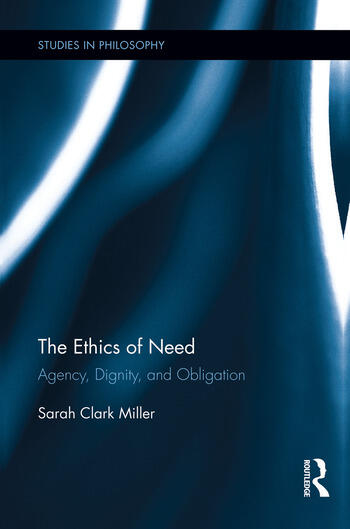 The Ethics of Need Agency, Dignity, and Obligation book cover