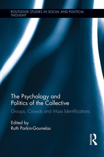 The Psychology and Politics of the Collective Groups, Crowds and Mass Identifications book cover