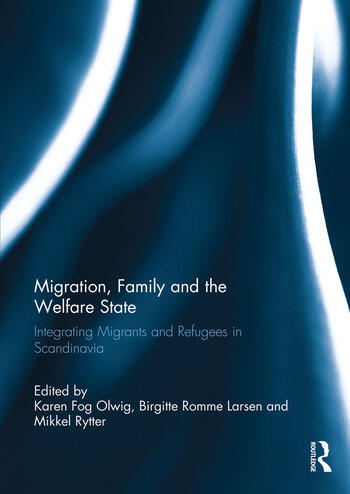 Migration, Family and the Welfare State Integrating Migrants and Refugees in Scandinavia book cover