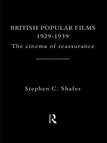 British Popular Films 1929-1939 The Cinema of Reassurance book cover