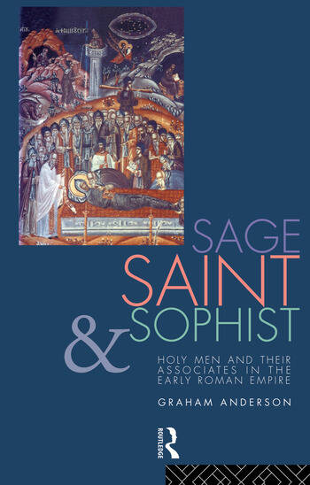 Sage, Saint and Sophist Holy Men and Their Associates in the Early Roman Empire book cover