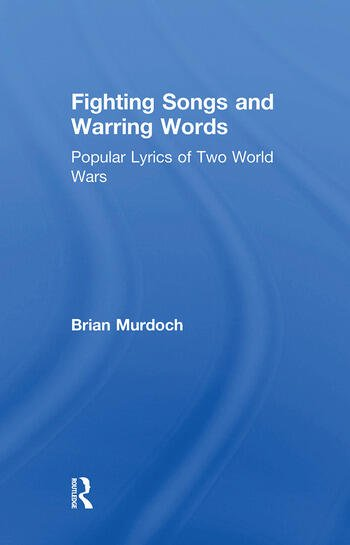 Fighting Songs and Warring Words Popular Lyrics of Two World Wars book cover