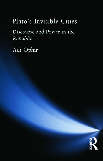 Plato's Invisible Cities Discourse and Power in the Republic book cover