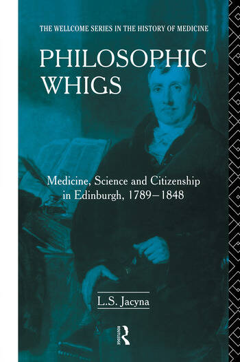 Philosophic Whigs Medicine, Science and Citizenship in Edinburgh, 1789-1848 book cover