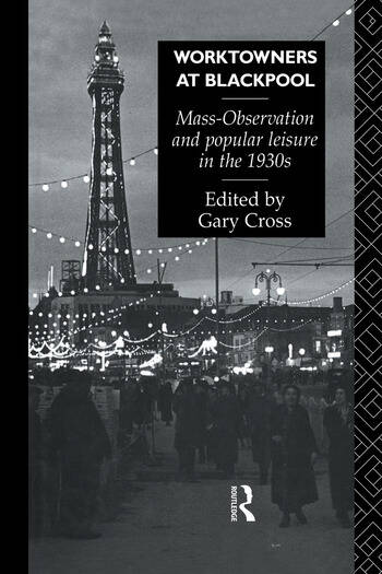 Worktowners at Blackpool Mass-Observation and Popular Leisure in the 1930s book cover