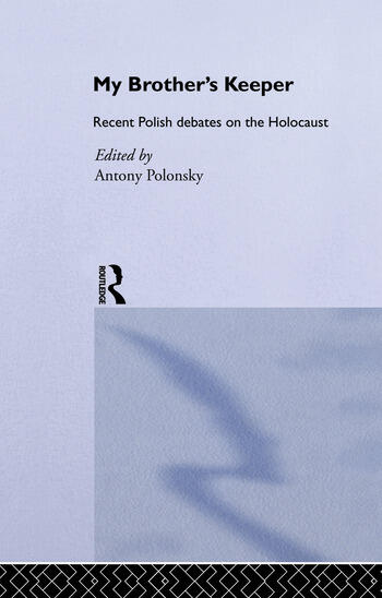 My Brother's Keeper Recent Polish Debates on the Holocaust book cover