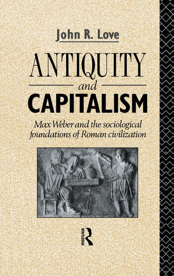 Antiquity and Capitalism Max Weber and the Sociological Foundations of Roman Civilization book cover