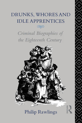Drunks, Whores and Idle Apprentices Criminal Biographies of the Eighteenth Century book cover