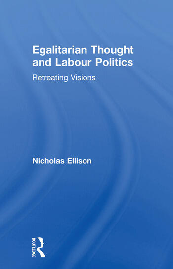 Egalitarian Thought and Labour Politics Retreating Visions book cover
