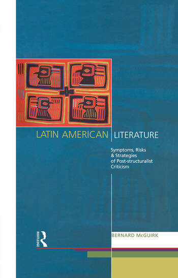 Latin American Literature Symptoms, Risks and Strategies of Poststructuralist Criticism book cover