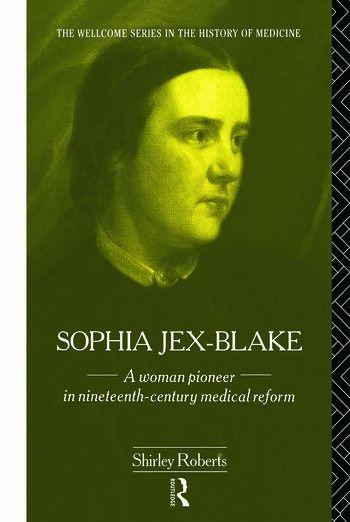Sophia Jex-Blake A Woman Pioneer in Nineteenth Century Medical Reform book cover